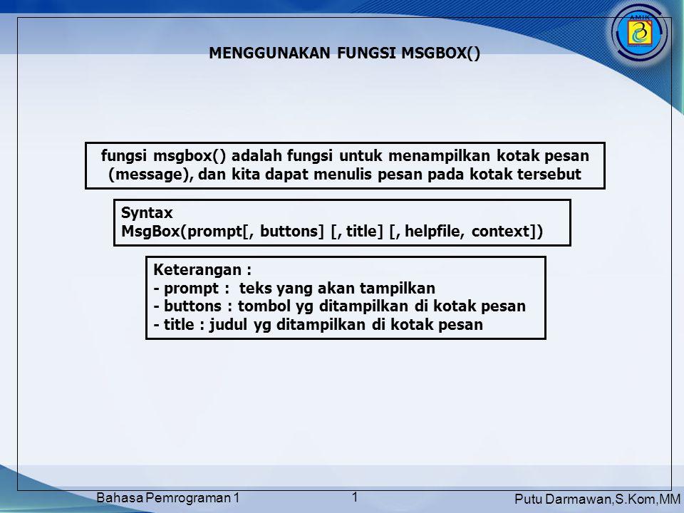 Putu Darmawan,S.Kom,MM Bahasa Pemrograman 1 12 MENGGUNAKAN BEBERAPA FORM PADA SEBUAH PROJECT Form yang baru