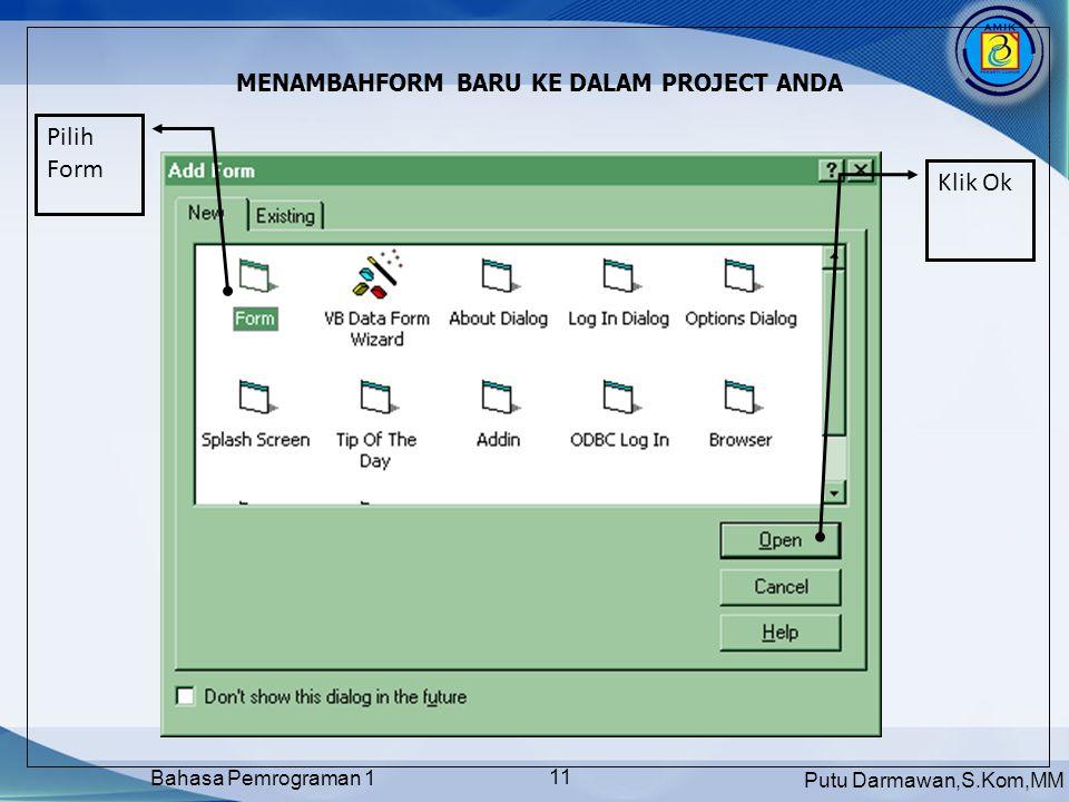 Putu Darmawan,S.Kom,MM Bahasa Pemrograman 1 11 MENAMBAHFORM BARU KE DALAM PROJECT ANDA Pilih Form Klik Ok