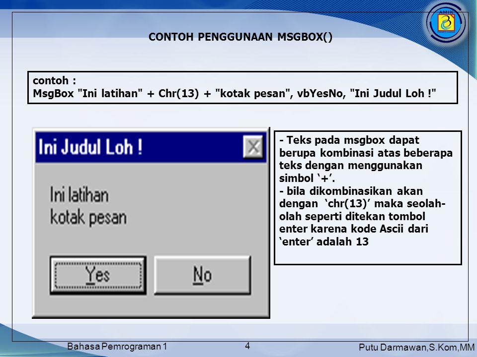 Putu Darmawan,S.Kom,MM Bahasa Pemrograman 1 5 OBYEK MENU Icon Menu Editor Selain dari icon, anda juga dapat mengaktifkan fasilitas dari menu Tools - Menu Editor