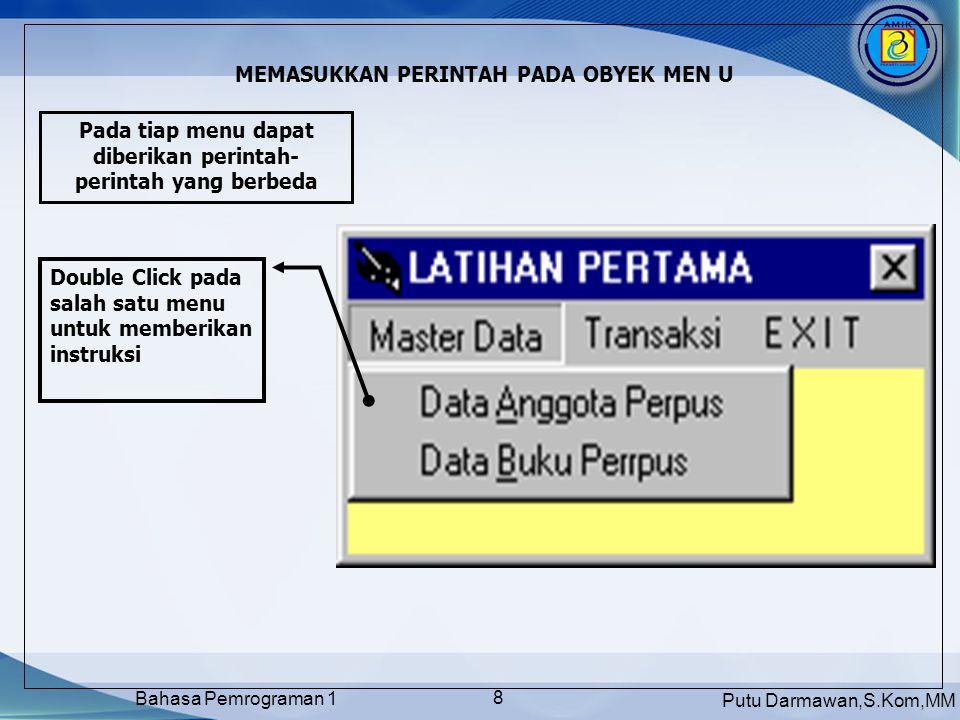 Putu Darmawan,S.Kom,MM Bahasa Pemrograman 1 19 MENGGUNAKAN ONJECT CHECKBOX DAN OPTION BUTTON Object optjk Object ckHobby Object cmdOk Object cmdClose
