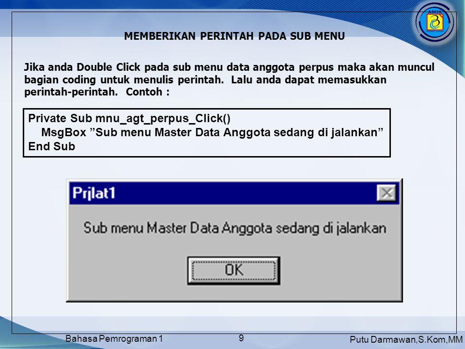 Putu Darmawan,S.Kom,MM Bahasa Pemrograman 1 9 MEMBERIKAN PERINTAH PADA SUB MENU Jika anda Double Click pada sub menu data anggota perpus maka akan muncul bagian coding untuk menulis perintah.
