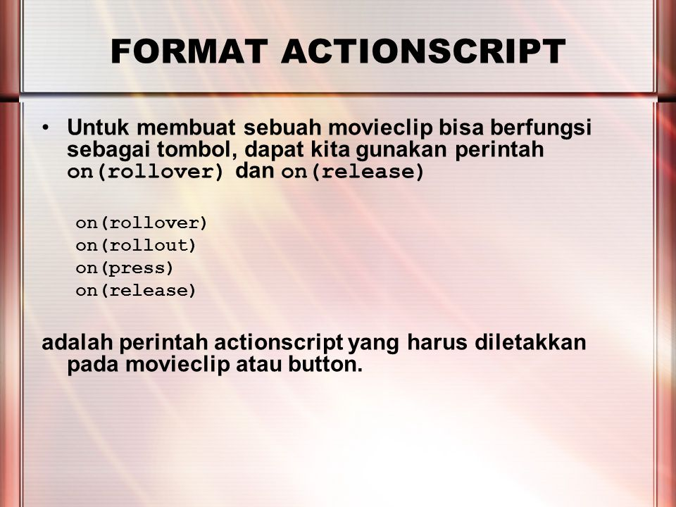 PERTEMUAN 2 FORMAT ACTIONSCRIPT contoh: on(rollover) { stop(); } on(rollout) { play(); } on(release) { gotoAndPlay(30); }