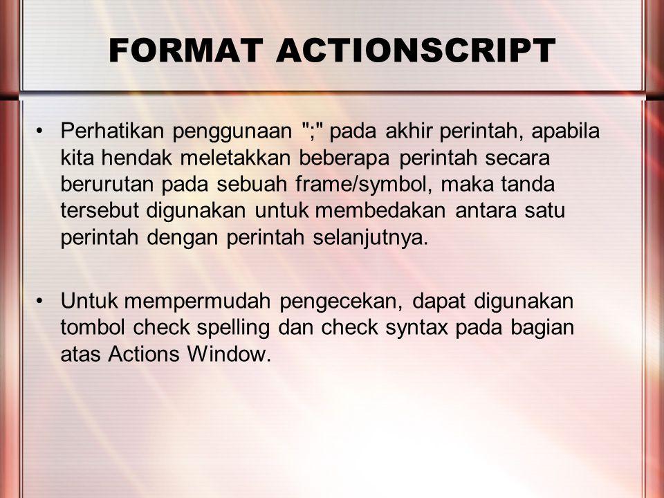 PERTEMUAN 2 FORMAT ACTIONSCRIPT Selain itu, ada juga tanda lain yang berguna untuk memberikan komentar, atau umumnya disebut remarks pada actionscript.
