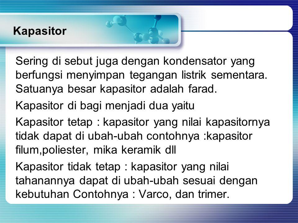 Kapasitor Sering di sebut juga dengan kondensator yang berfungsi menyimpan tegangan listrik sementara.