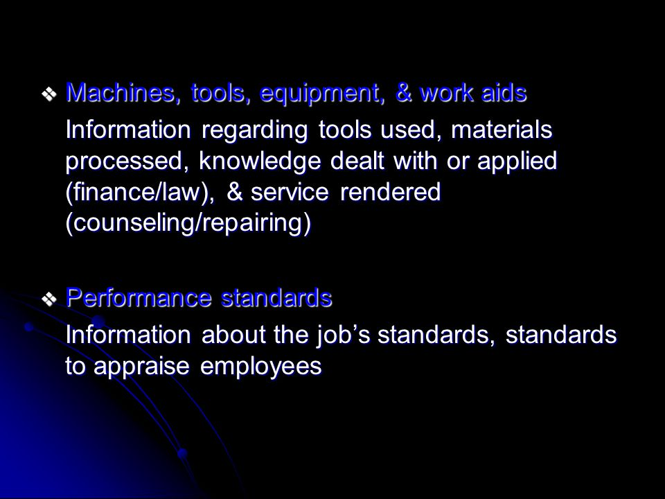 TYPES OF INFORMATION VIA THE JOB ANALYSIS  Work activities Job's actual work activities. How, why, & when the worker performs each activity  Human b