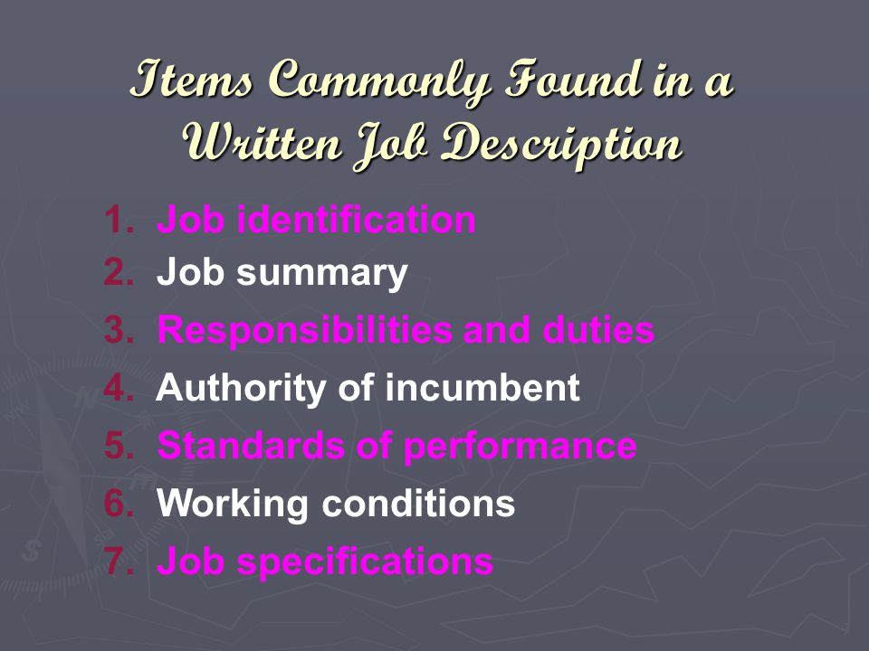 A list of a job's duties, responsibilities, reporting relationships, working conditions, and supervisory responsibilities—one product of a job analysi