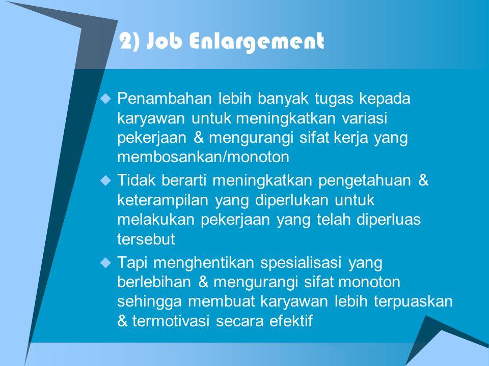 1) Rotasi Jabatan  Memindahkan para karyawan dari suatu pekerjaan ke pekerjaan lain. Pekerjaan secara nyata tidak berubah, hanya karyawan yang berput