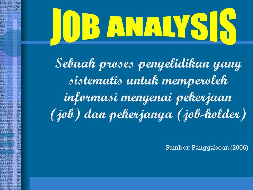 Sebuah proses penyelidikan yang sistematis untuk memperoleh informasi mengenai pekerjaan (job) dan pekerjanya (job-holder) Sumber: Panggabean (2006)