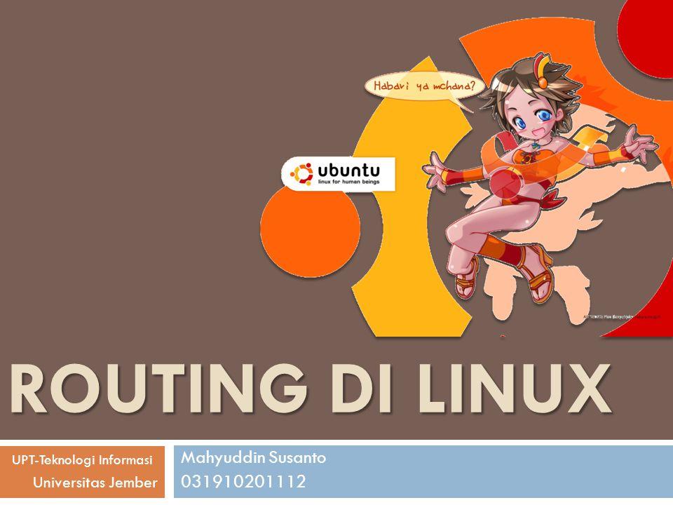 ROUTING DI LINUX Mahyuddin Susanto 031910201112 Universitas Jember UPT-Teknologi Informasi