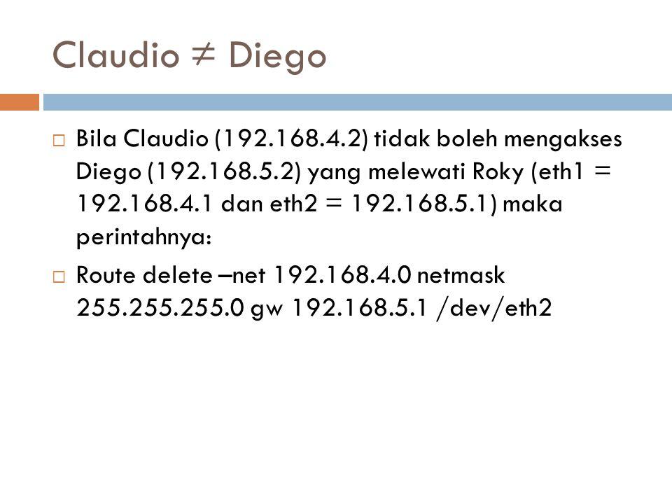 Claudio ≠ Diego  Bila Claudio (192.168.4.2) tidak boleh mengakses Diego (192.168.5.2) yang melewati Roky (eth1 = 192.168.4.1 dan eth2 = 192.168.5.1)