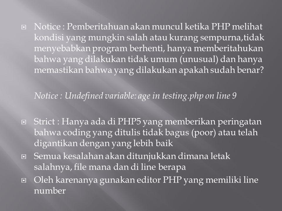  Notice : Pemberitahuan akan muncul ketika PHP melihat kondisi yang mungkin salah atau kurang sempurna,tidak menyebabkan program berhenti, hanya memb