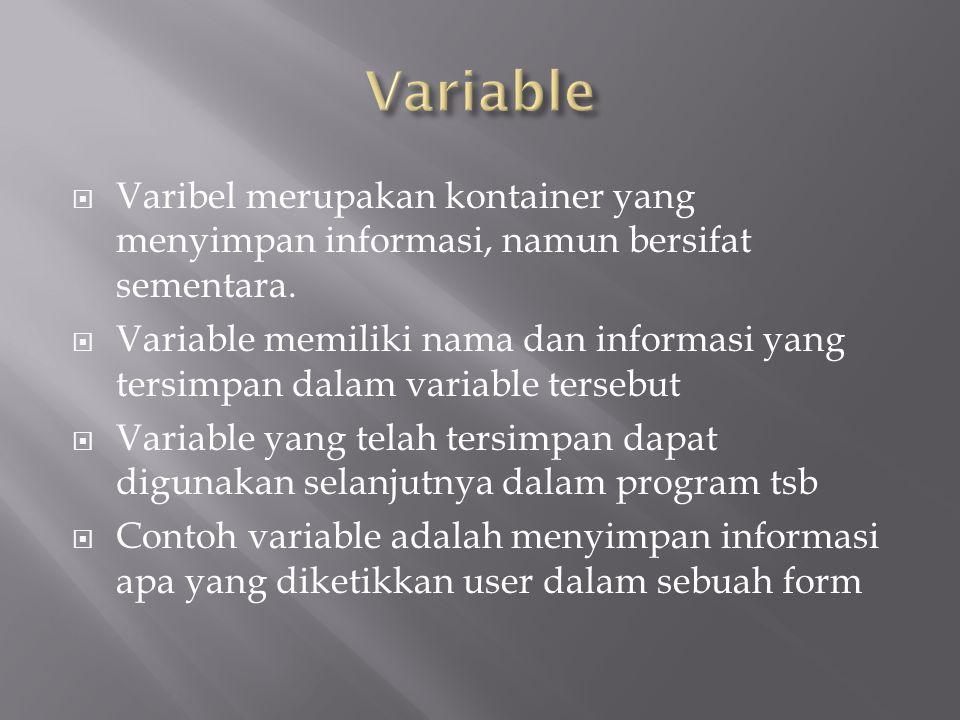  Varibel merupakan kontainer yang menyimpan informasi, namun bersifat sementara.  Variable memiliki nama dan informasi yang tersimpan dalam variable