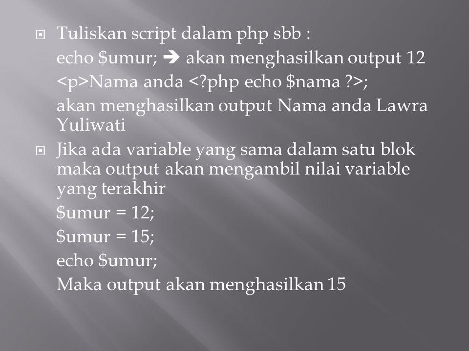  Tuliskan script dalam php sbb : echo $umur;  akan menghasilkan output 12 Nama anda ; akan menghasilkan output Nama anda Lawra Yuliwati  Jika ada v