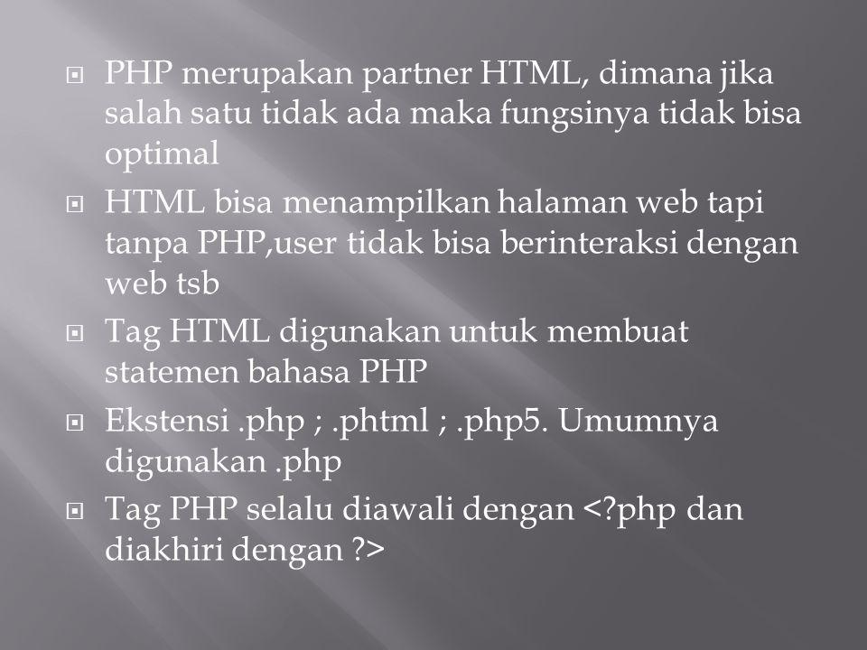  PHP merupakan partner HTML, dimana jika salah satu tidak ada maka fungsinya tidak bisa optimal  HTML bisa menampilkan halaman web tapi tanpa PHP,us