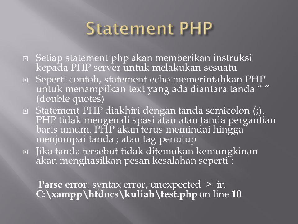  Setiap statement php akan memberikan instruksi kepada PHP server untuk melakukan sesuatu  Seperti contoh, statement echo memerintahkan PHP untuk me