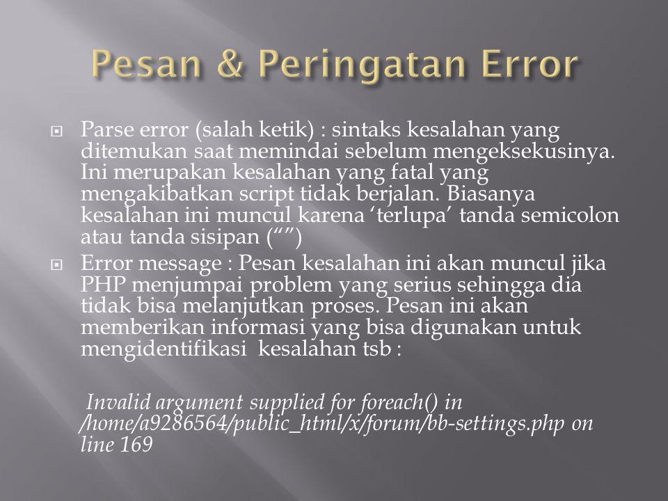  Parse error (salah ketik) : sintaks kesalahan yang ditemukan saat memindai sebelum mengeksekusinya. Ini merupakan kesalahan yang fatal yang mengakib