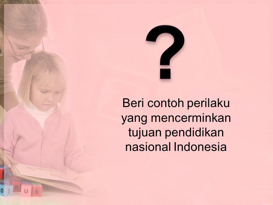 Beri contoh perilaku yang mencerminkan tujuan pendidikan nasional Indonesia