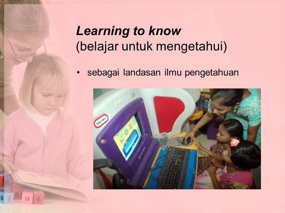Learning to know (belajar untuk mengetahui) sebagai landasan ilmu pengetahuan