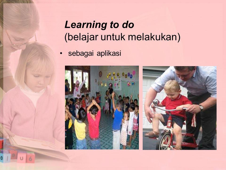 Learning to do (belajar untuk melakukan) sebagai aplikasi