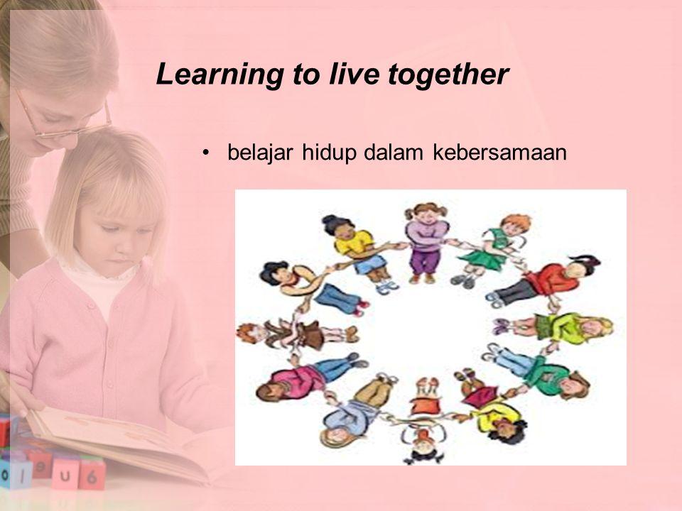 Learning to live together belajar hidup dalam kebersamaan