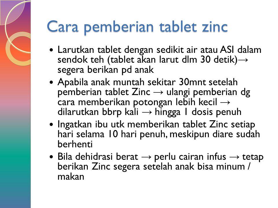Cara pemberian tablet zinc Larutkan tablet dengan sedikit air atau ASI dalam sendok teh (tablet akan larut dlm 30 detik) → segera berikan pd anak Apab