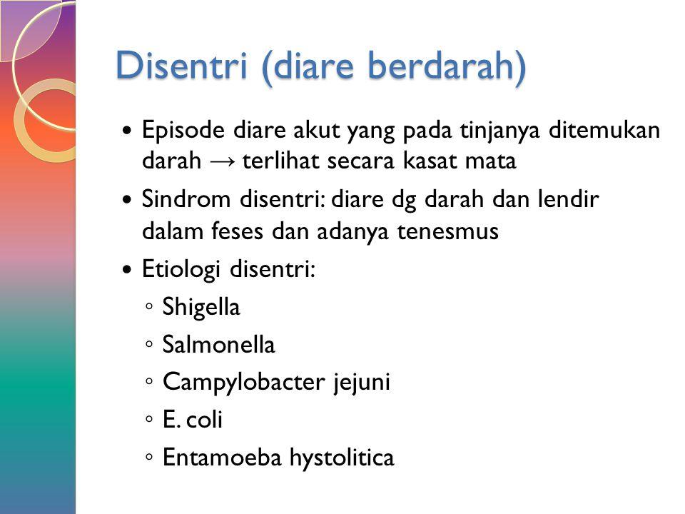 Disentri (diare berdarah) Episode diare akut yang pada tinjanya ditemukan darah → terlihat secara kasat mata Sindrom disentri: diare dg darah dan lend