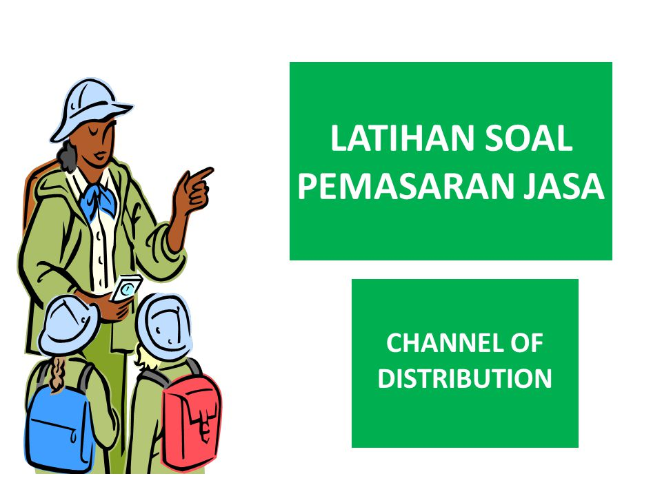 LATIHAN SOAL PEMASARAN JASA CHANNEL OF DISTRIBUTION