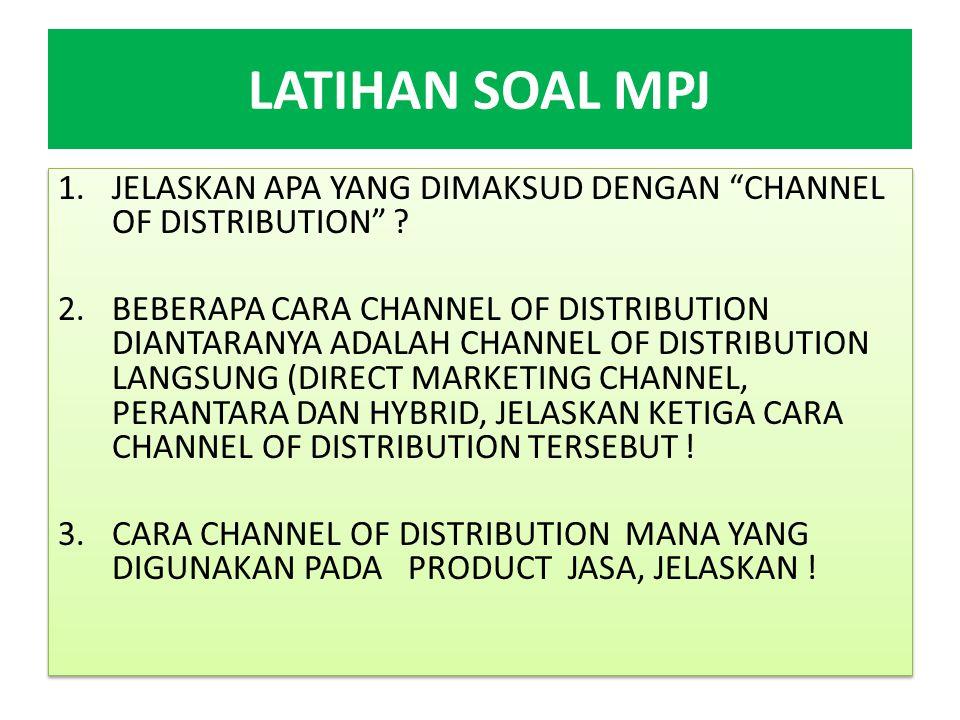 LATIHAN SOAL MPJ 4.SEBUTKAN 6 (ENAM) CARA CHANNEL OF DISTRIBUTION BERIKUT PENJELASAN DAN CONTOH MASING-MASING .