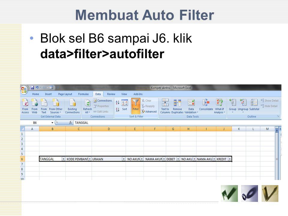 Membuat Auto Filter Blok sel B6 sampai J6. klik data>filter>autofilter