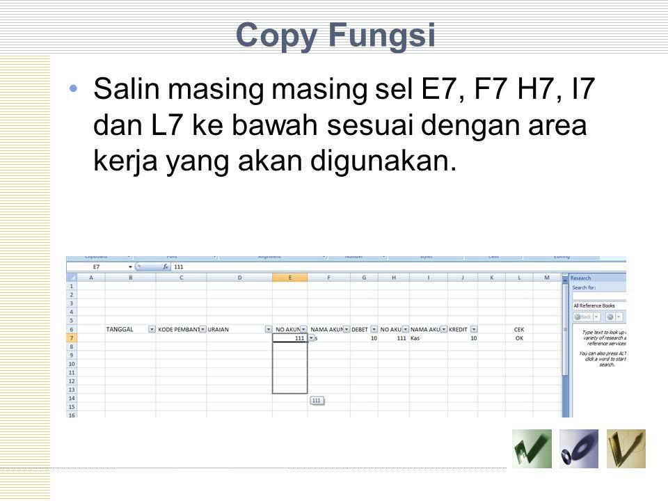 Copy Fungsi Salin masing masing sel E7, F7 H7, I7 dan L7 ke bawah sesuai dengan area kerja yang akan digunakan.