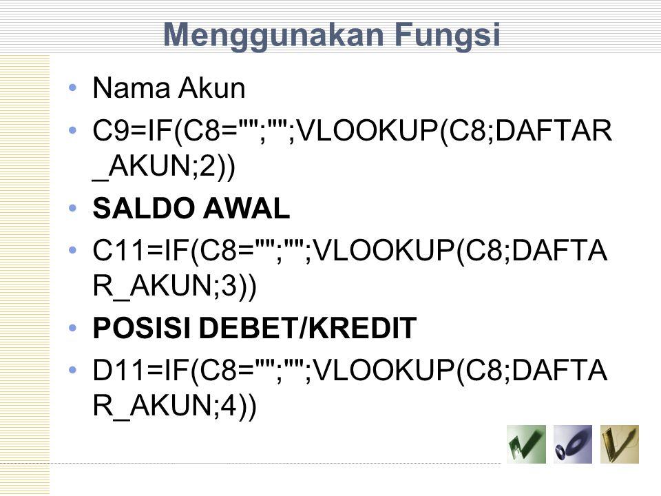 Menggunakan Fungsi Nama Akun C9=IF(C8=