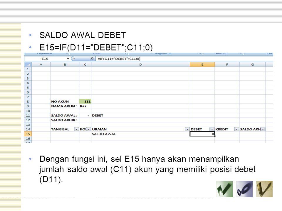 SALDO AWAL DEBET E15=IF(D11=