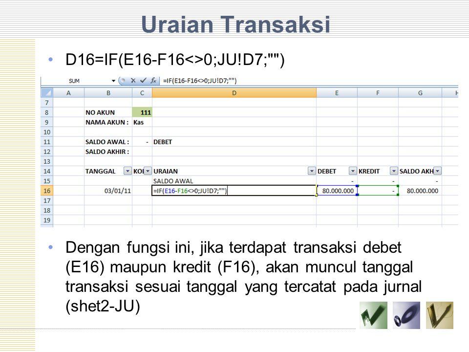 Uraian Transaksi D16=IF(E16-F16<>0;JU!D7;