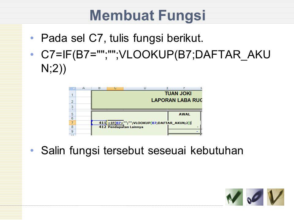 Membuat Fungsi Pada sel C7, tulis fungsi berikut. C7=IF(B7=