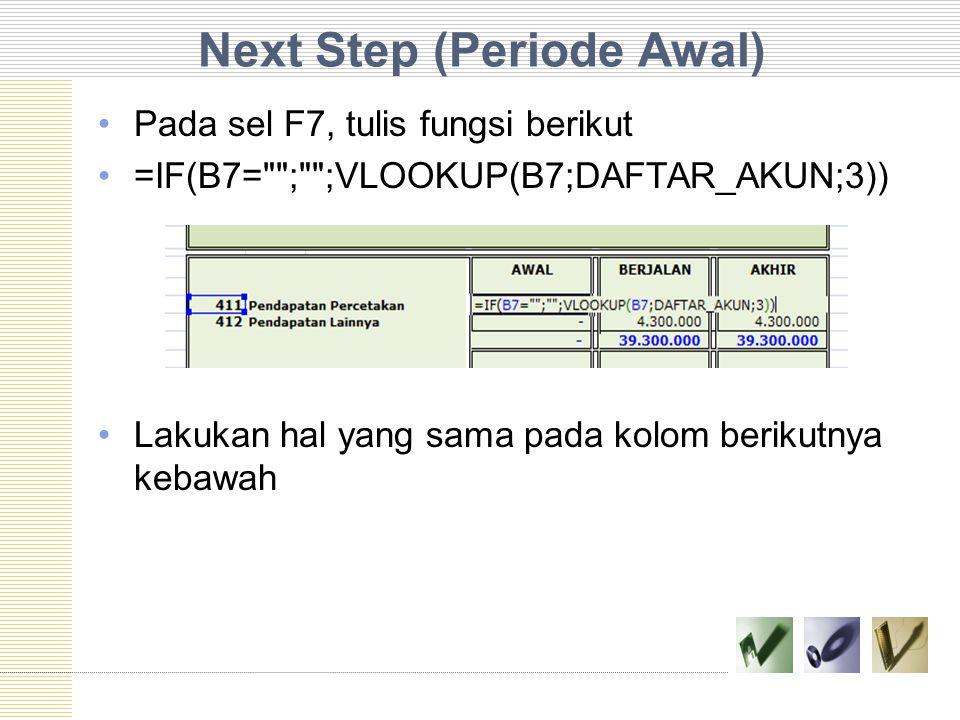Next Step (Periode Awal) Pada sel F7, tulis fungsi berikut =IF(B7=