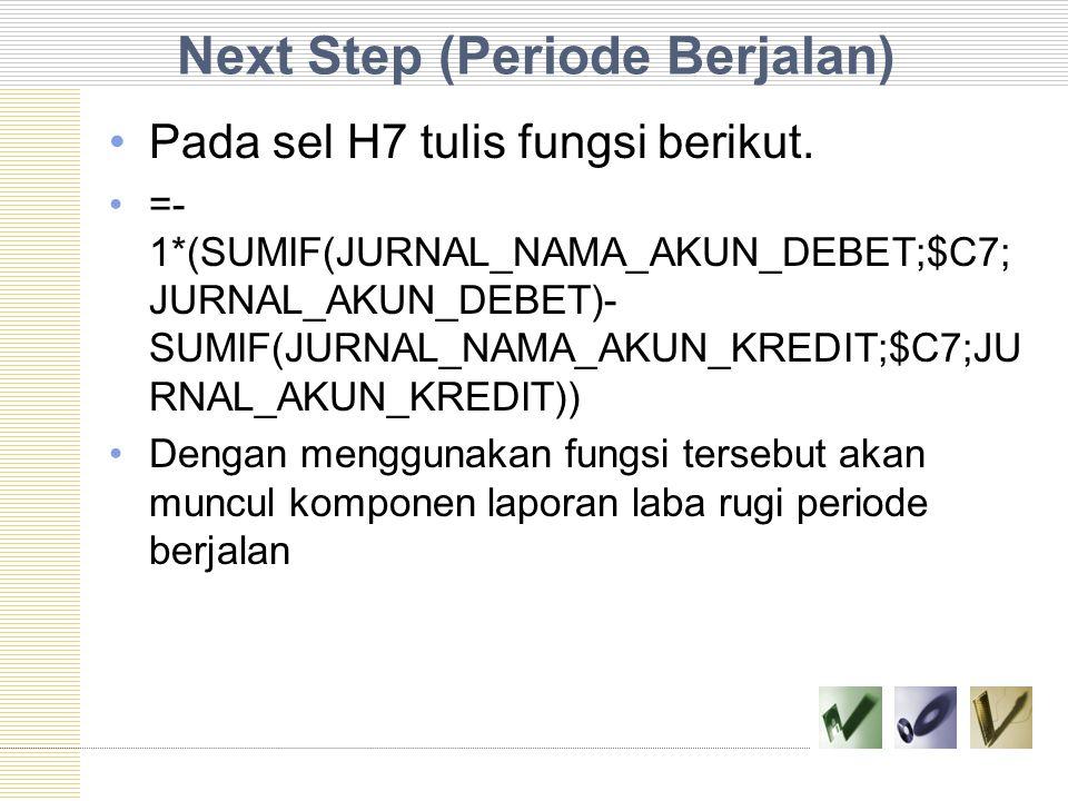 Next Step (Periode Berjalan) Pada sel H7 tulis fungsi berikut. =- 1*(SUMIF(JURNAL_NAMA_AKUN_DEBET;$C7; JURNAL_AKUN_DEBET)- SUMIF(JURNAL_NAMA_AKUN_KRED
