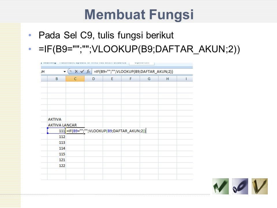 Membuat Fungsi Pada Sel C9, tulis fungsi berikut =IF(B9=