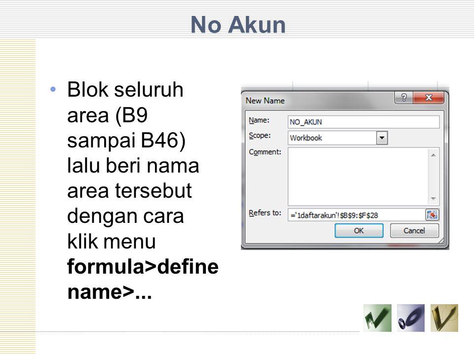 No Akun Blok seluruh area (B9 sampai B46) lalu beri nama area tersebut dengan cara klik menu formula>define name>...