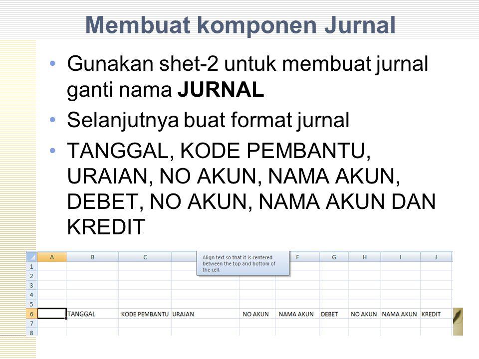 Membuat komponen Jurnal Gunakan shet-2 untuk membuat jurnal ganti nama JURNAL Selanjutnya buat format jurnal TANGGAL, KODE PEMBANTU, URAIAN, NO AKUN,
