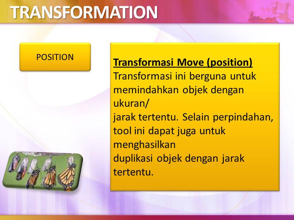 TRANSFORMATION Transformasi Move (position) Transformasi ini berguna untuk memindahkan objek dengan ukuran/ jarak tertentu.