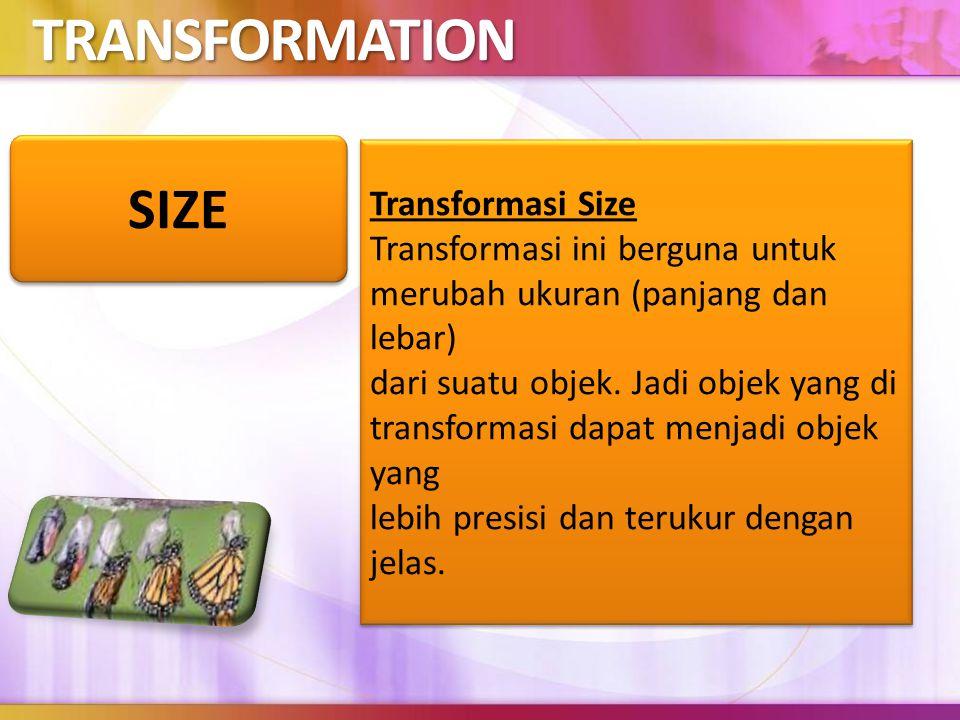 TRANSFORMATION Transformasi Size Transformasi ini berguna untuk merubah ukuran (panjang dan lebar) dari suatu objek.
