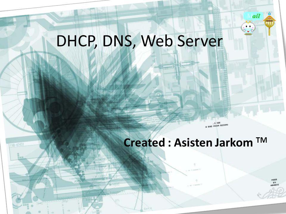 DHCP, DNS, Web Server Created : Asisten Jarkom TM