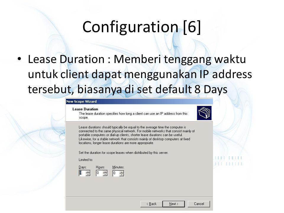 Configuration [6] Lease Duration : Memberi tenggang waktu untuk client dapat menggunakan IP address tersebut, biasanya di set default 8 Days