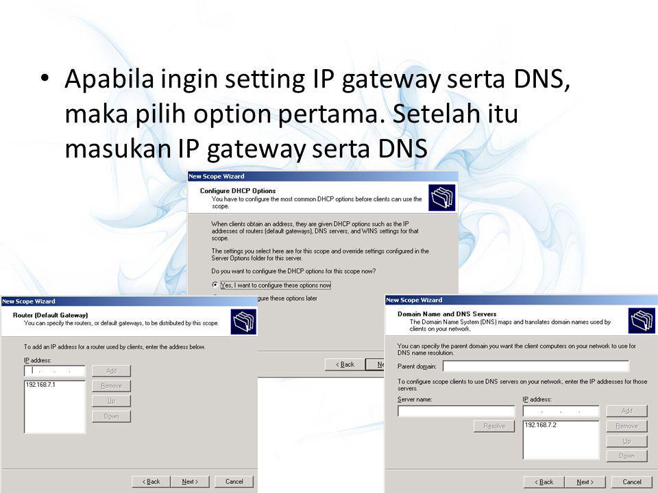 Apabila ingin setting IP gateway serta DNS, maka pilih option pertama. Setelah itu masukan IP gateway serta DNS