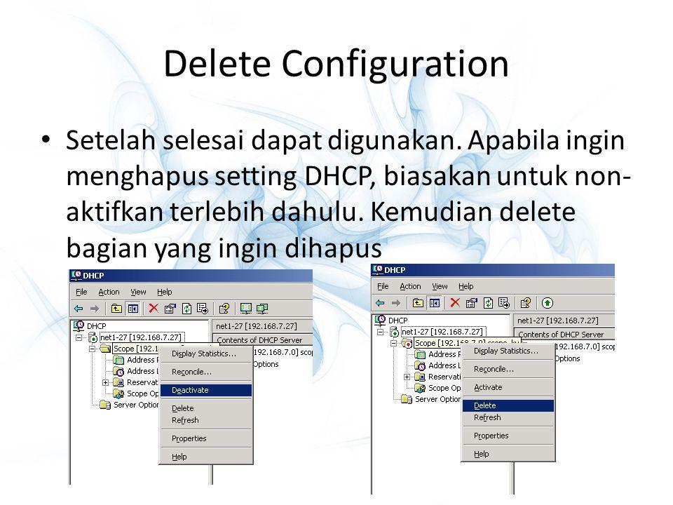 Delete Configuration Setelah selesai dapat digunakan. Apabila ingin menghapus setting DHCP, biasakan untuk non- aktifkan terlebih dahulu. Kemudian del