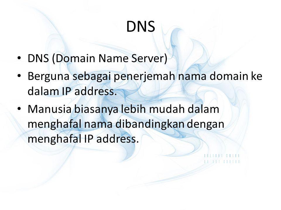 DNS (Domain Name Server) Berguna sebagai penerjemah nama domain ke dalam IP address. Manusia biasanya lebih mudah dalam menghafal nama dibandingkan de