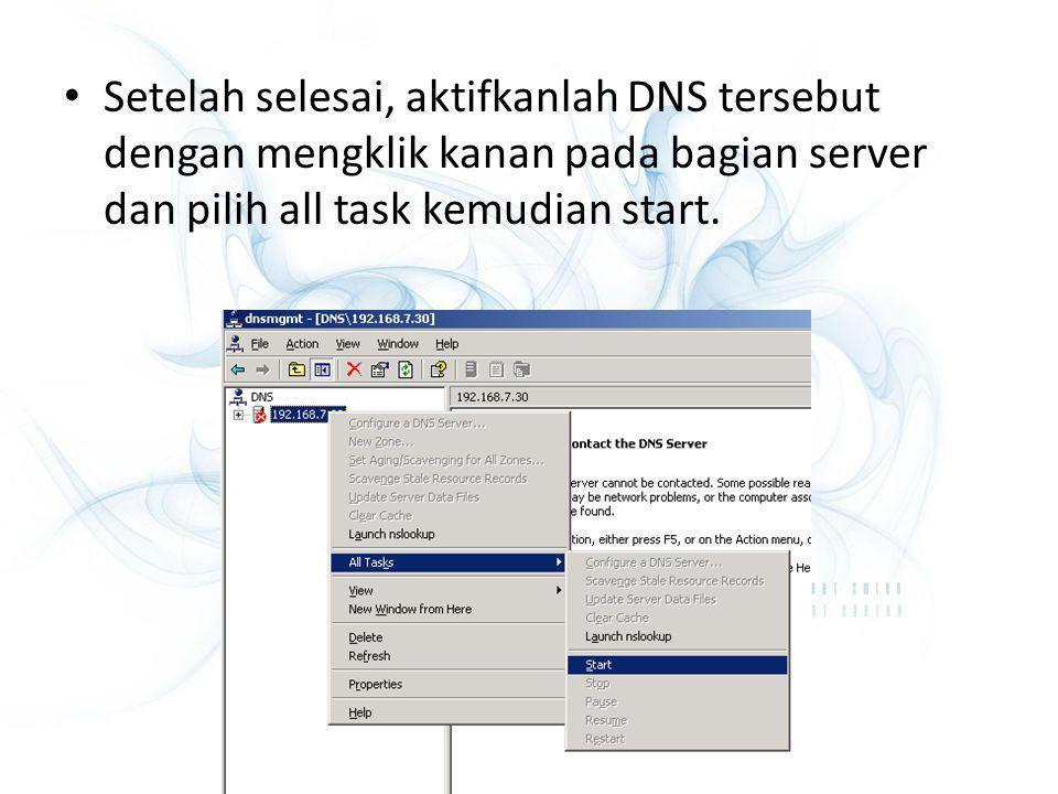 Setelah selesai, aktifkanlah DNS tersebut dengan mengklik kanan pada bagian server dan pilih all task kemudian start.