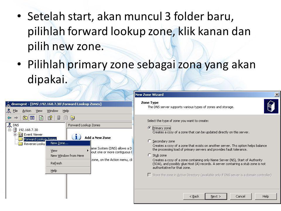 Setelah start, akan muncul 3 folder baru, pilihlah forward lookup zone, klik kanan dan pilih new zone. Pilihlah primary zone sebagai zona yang akan di