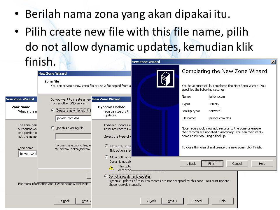 Berilah nama zona yang akan dipakai itu. Pilih create new file with this file name, pilih do not allow dynamic updates, kemudian klik finish.