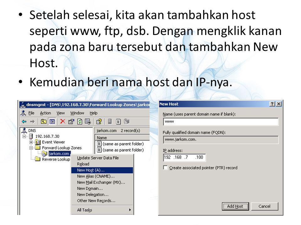Setelah selesai, kita akan tambahkan host seperti www, ftp, dsb. Dengan mengklik kanan pada zona baru tersebut dan tambahkan New Host. Kemudian beri n